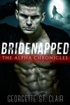 Bridenapped: The Alpha Chronicles - Georgette St. Clair