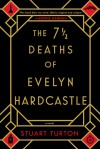 The 7½ Deaths of Evelyn Hardcastle - Stuart  Turton