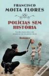 Policias Sem História (Coleccao Escrito em portugues) - Francisco Moita Flores