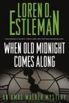 WHEN OLD MIDNIGHT COMES ALONG - Loren D. Estleman