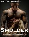 Smolder: A Bad Blooded Rebel Novel (Bad Blooded Rebel Series Book 4) - Mellie George