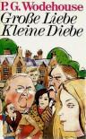 Grosse Liebe, Kleine Diebe - P.G. Wodehouse