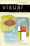 Visual Faith (Engaging Culture): Art, Theology, and Worship in Dialogue - William A. Dyrness