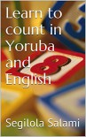 Learn to count in Yoruba and English - Segilola Salami