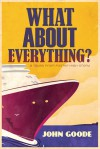 What about Everything - John  Goode