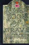 A Small Book of Grave Humour -