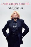 A Wild and Precious Life: A Memoir - Edie Windsor
