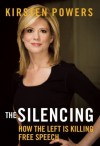 The Silencing: How the Left is Killing Free Speech - Kirsten Powers