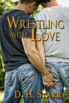 Wrestling with Love - D.H. Starr
