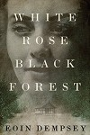 White Rose, Black Forest - Eoin Dempsey