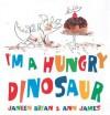 I'm a Hungry Dinosaur - Janeen Brian, Ann James