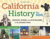 California History for Kids: Missions, Miners, and Moviemakers in the Golden State, Includes 21 Activities (For Kids series) - Katy S. Duffield
