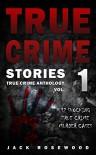 True Crime Stories: 12 Shocking True Crime Murder Cases (True Crime Anthology) - Jack Rosewood