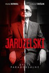 Jaruzelski: Życie paradoksalne - Paweł Kowal, Mariusz Cieślik