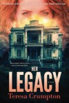 Her Legacy (The Foster House Legacy Series) (Volume 1) - Teresa Crumpton