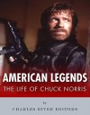 American Legends: The Life of Chuck Norris - Charles River Editors