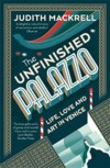The Unfinished Palazzo: Life, Love and Art in Venice - Judith Mackrell