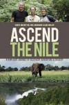 Ascend The Nile - A Kiwi-Brit Journey of Discovery, Adventure & Tragedy - Garth MacIntyre, Neil McGrigor, Cam McLeay, John McCrystal