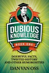 Dubious Knowledge: Doubtful Facts, Twisted History and Other Humorosities (Book One) - Dan Van Oss