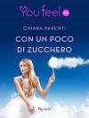 Con un poco di zucchero (Youfeel): A volte per aggiustare le cose basta davvero un po' di zucchero. (Italian Edition) - Chiara Parenti
