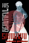 His Beautiful Samurai (Beautiful Samurai, #1) - Sedonia Guillone