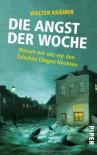 Die Angst der Woche: Warum wir uns vor den falschen Dingen fürchten - Walter Krämer