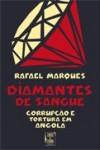 Diamantes de Sangue: Corrupção e Tortura em Angola - Rafael Marques
