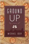 Ground Up: A Novel - Idov