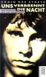 Uns verbrennt die Nacht: Ein Roman mit Jim Morrison - Craig Kee Strete