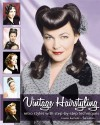 Vintage Hairstyling: Retro Styles with Step-by-Step Techniques - Lauren Rennells
