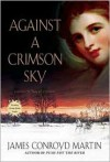 Against a Crimson Sky - James Conroyd Martin
