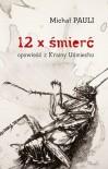 12 x śmierć. Opowieść z Krainy Uśmiechu - Michał Pauli
