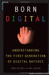 Born Digital: Understanding the First Generation of Digital Natives - John Palfrey, Urs Gasser
