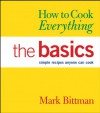 How to Cook Everything: The Basics: Simple Recipes Anyone Can Cook - Mark Bittman, Alan Witschonke