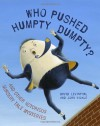 Who Pushed Humpty Dumpty?: And Other Notorious Nursery Tale Mysteries - David Levinthal, John Nickle