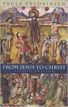 From Jesus to Christ: The Origins of the New Testament Images of Christ - Paula Fredriksen