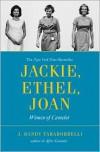 Jackie, Ethel, Joan: Women of Camelot - J. Randy Taraborrelli