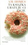 Ta książka uratuje Ci życie - A.M. Homes