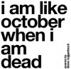 i am like october when i am dead - Steve Roggenbuck