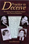 Practice To Deceive: The Amazing Stories Of Literary Forgery's Most Notorious Practitioners - Joseph Rosenblum