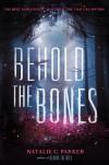 Behold the Bones (Beware the Wild) - Natalie C. Parker