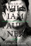 The Life of William Faulkner: The Past Is Never Dead, 1897-1934 - Carl Rollyson