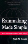 Rainmaking Made Simple: What Every Professional Must Know - Mark M. Maraia