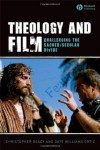 Theology and Film: Challenging the Sacred/Secular Divide - Christopher Deacy, Gaye Williams Ortiz