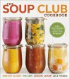 The Soup Club Cookbook: Feed Your Friends, Feed Your Family, Feed Yourself - Courtney Allison, Tina Carr, Caroline Laskow, Julie Peacock