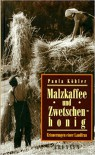 Malzkaffee und Zwetschenhonig. Erinnerungen einer Landfrau. - Paula Köhler