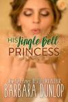 His Jingle Bell Princess - Barbara Dunlop