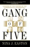 Gang of Five: Leaders at the Center of the Conservative Ascendacy - Nina J. Easton