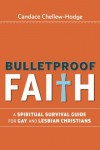 Bulletproof Faith: A Spiritual Survival Guide for Gay and Lesbian Christians - Candace Chellew-Hodge