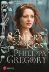 A Senhora dos Rios (The Cousins' War #1) - Philippa Gregory